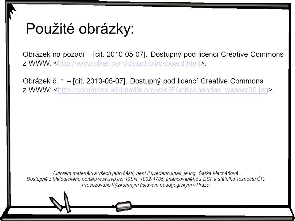 Použité obrázky: Obrázek na pozadí – [cit. 2010-05-07]. Dostupný pod licencí Creative Commons z WWW: <http://www.clker.com/clipart-blackboard.html>.